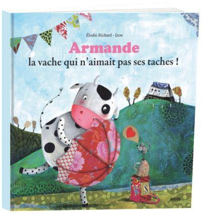 Armande la vache qui n'aimait pas ses taches ! (grand format)