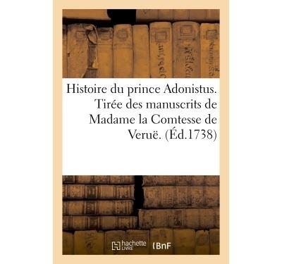 Histoire du prince adonistus. tiree des manuscrits de madame