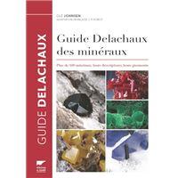 Guide Delachaux des minéraux. Plus de 500 minéraux, leurs descriptions, leurs gisements