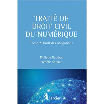 9ab7b8a80b3 Traité de droit civil du numérique Tome 2 - Droit des obligations Tome 2 -  broché - Philippe Gaudrat