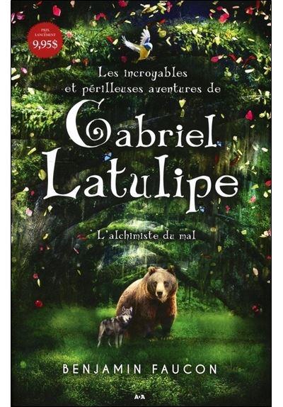 Les incroyables et périlleuses aventures de Gabriel Latulipe - T1 : L'alchimiste du mal
