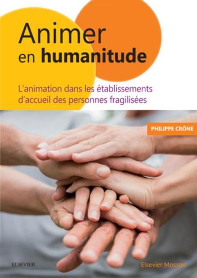 Animer en Humanitude - L'animation dans les établissements d'accueil des personnes fragilisées - 9782294759093 - 16,24 €