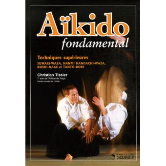 Aikido fondamental Techniques supérieures - broché - Christian Tissier -  Achat Livre   fnac 65ae5e52b4b