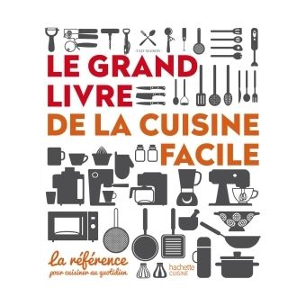 le grand livre de la cuisine facile la r f rence pour cuisiner au quotidien reli collectif. Black Bedroom Furniture Sets. Home Design Ideas