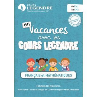 En Vacances Avec Les Cours Legendre Francais Et Mathematiques Du Cm1 Au Cm2 Broche Cours Legendre Achat Livre Fnac