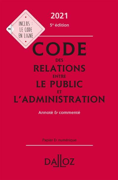Code des relations entre le public et l'administration 2021, annoté et commenté - 5e ed.