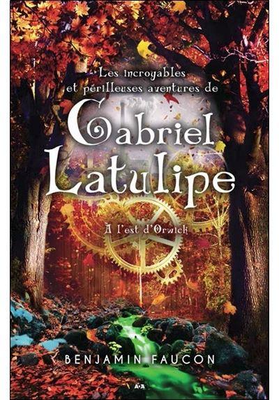 Les incroyables et périlleuses aventures de Gabriel Latulipe - T2 : A l'est d'Orwick