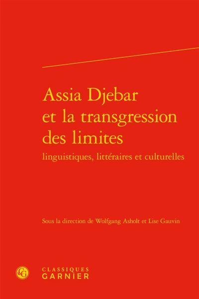 Assia djebar et la transgression des limites linguistiques, littéraires et cultu