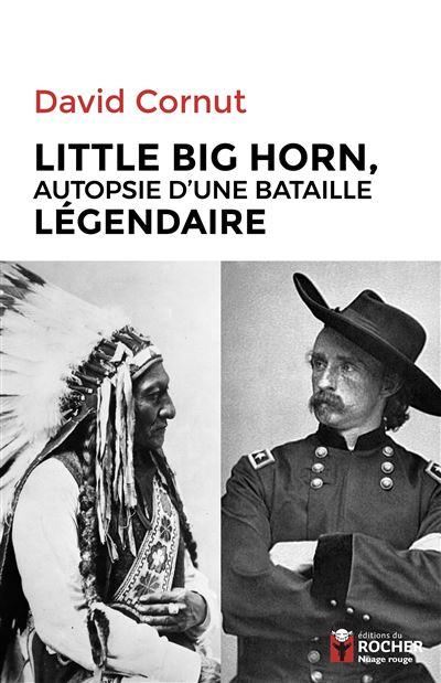 Little Big Horn, autopsie d'une bataille légendaire