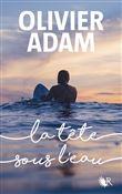 tête sous l'eau (La) : roman | Adam, Olivier (1974-....). Auteur