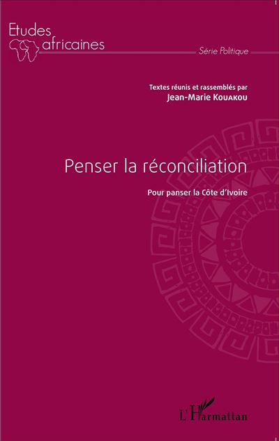 Penser la réconciliation pour panser la Côte d'Ivoire