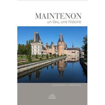 Maintenon - Un lieu, une histoire