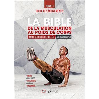 La Bible De La Musculation Au Poids De Corps Guide Des Mouvements 480 Exercices Detailles Broche Christophe Pourcelot Achat Livre Ou Ebook Fnac