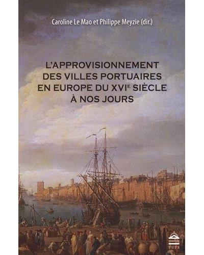 Approvisionnement des villes portuaires en europe du xvie siecle a nos jours