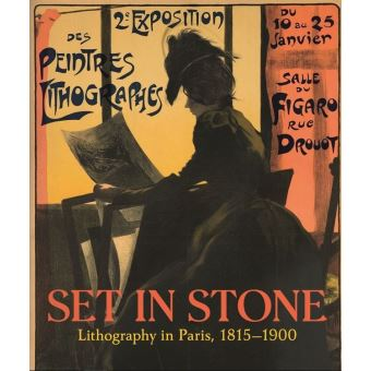 SET IN STONE. LITHOGRAPHY IN PARIS, 1815-1900 PRINTS AND PO