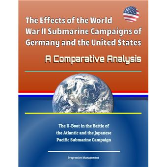 the effects of the world war ii submarine campaigns of germany and the  united states: a comparative analysis - the u-boat in the battle of the  atlantic and