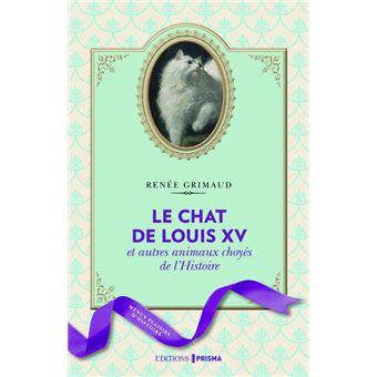 Le Chat De Louis Xv Et Autres Animaux Choyés De Lhistoire Broché