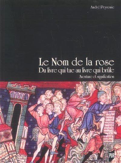 Nom De La Rose Du Livre Qui Tue Au Livre Qui Brule Aventure Et Signification