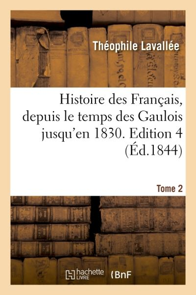 Histoire des Français, depuis le temps des Gaulois jusqu'en 1830. Edition 4,Tome 2 (Éd.1844)