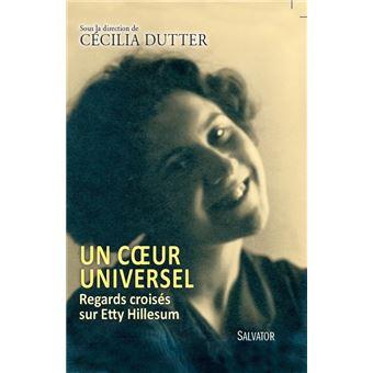 Un coeur universel. Regards croisés sur Etty Hillesum - Cécilia Dutter
