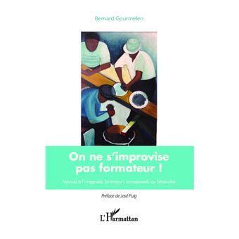 On ne s'improvise pas formateur !. Manuel à l'usage des formateurs occasionnels ou bénévoles - Bernard Gourmelen