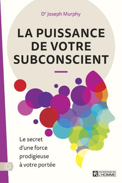 La puissance de votre subconscient - Le secret d'une force ...