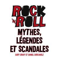 Rock'n'roll : mythes, légendes et scandales