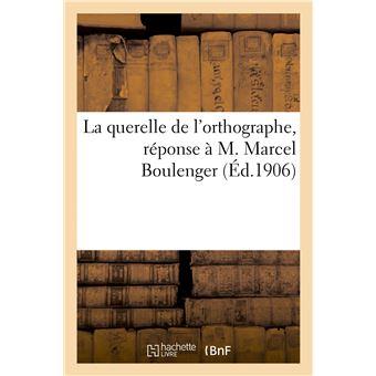 La querelle de l'orthographe, réponse à M. Marcel Boulenger