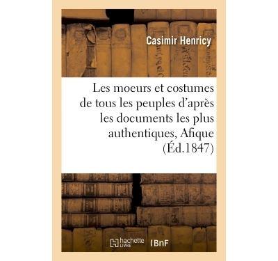 Les moeurs et costumes de tous les peuples : d'après les documents les plus authentiques,