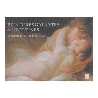Peintures galantes et libertines Watteau, Boucher, Fragonard