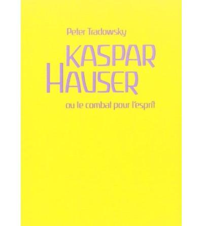 Kaspar Hauser ou le Combat pour l'esprit