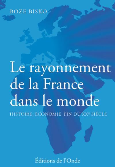 Le rayonnement de la France dans le monde : Histoire, économie, fin du XXème siècle