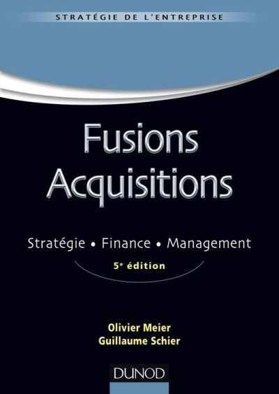 Fusions Acquisitions - 5e éd. - Stratégie, finance, management - 9782100750863 - 27,99 €