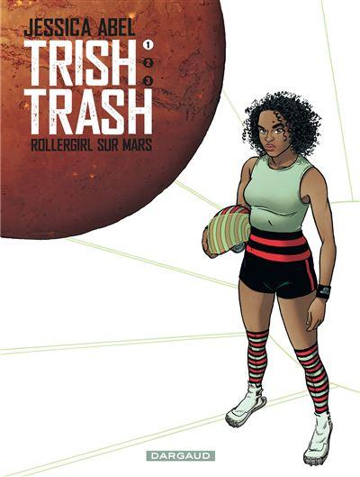 Trish Trash, rollergirl sur Mars - Tome 1 - Trish Trash, Rollergirl sur Mars