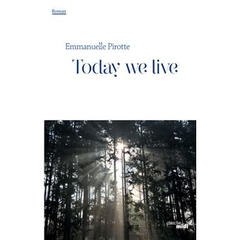 Today we live Prix Historia 2016 - broché - Emmanuelle ...