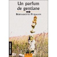 Un parfum de gentiane - Bernadette Puijalon