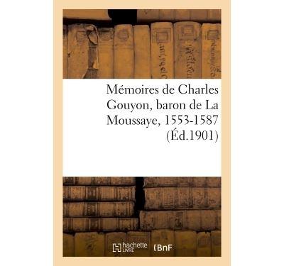 Mémoires de Charles Gouyon, baron de La Moussaye, 1553-1587