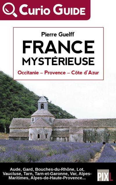 France Mystérieuse - Occitanie, Provence, Côte d'Azur