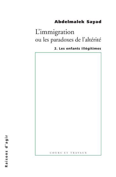 L'immigration ou les paradoxes de l'altérité - tome 2 Les enfants illégitimes