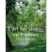 L Art Des Jardins En Yvelines Histoire Et Paysages Relie