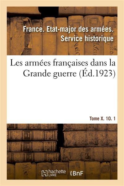 Les armées françaises dans la Grande guerre. Tome X. 10. 1