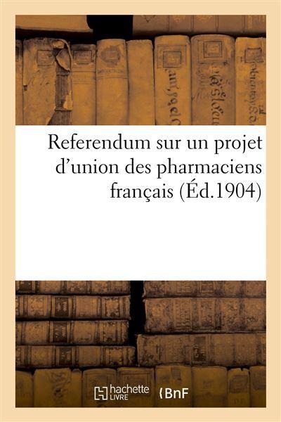 Referendum sur un projet d'union des pharmaciens français ayant pour but de réglementer la vente