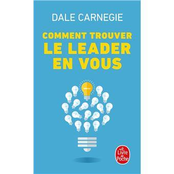 Comment Trouver Le Leader En Vous Poche Dale Carnegie Achat Livre Ou Ebook Fnac