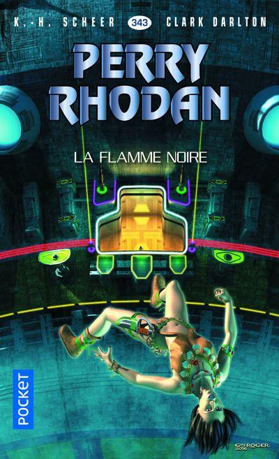 Perry Rhodan - Tome 343 : Perry Rhodan - numéro 343 La Flamme noire
