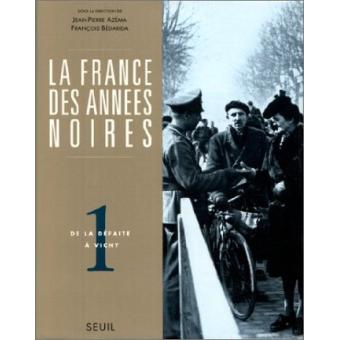 La France des années noires. De la défaite à Vichy