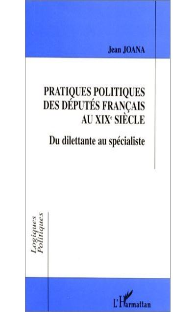 Pratiques politiques des deputes francais au 19e siecle