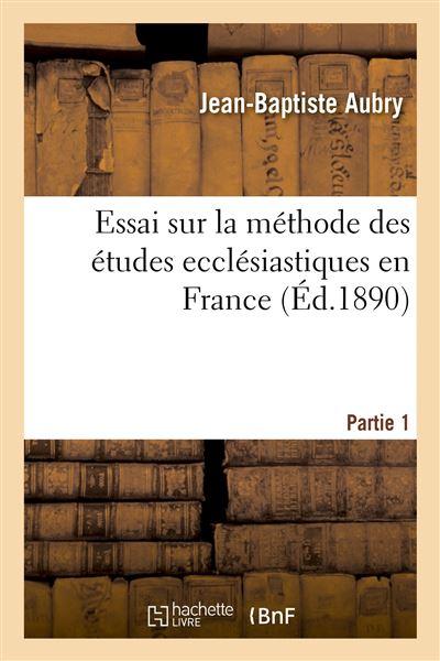 Essai sur la méthode des études ecclésiastiques en France. Partie 1
