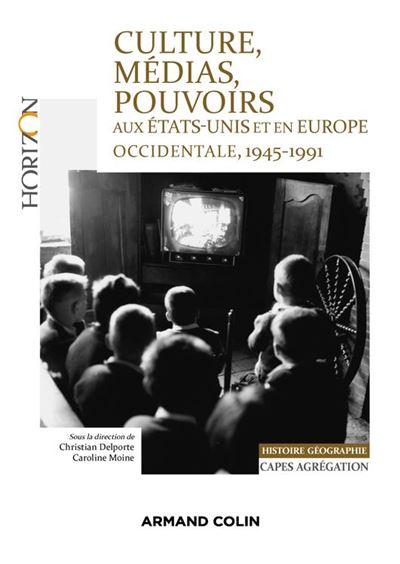 Culture, médias, pouvoirs aux États-Unis et en Europe occidentale, 1945-1991 - Capes-Agrégation Histoire-Géographie - 9782200624187 - 16,99 €
