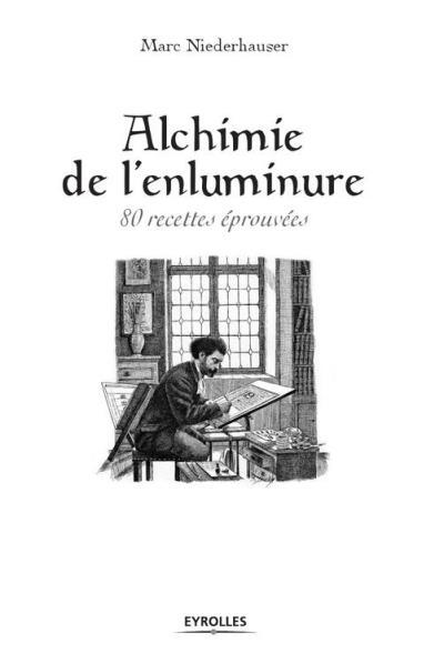 Alchimie de l'enluminure - 80 recettes éprouvées - 9782212411546 - 13,99 €