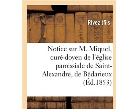 Notice sur M. Miquel, curé-doyen de l'église paroissiale de Saint-Alexandre, de Bédarieux